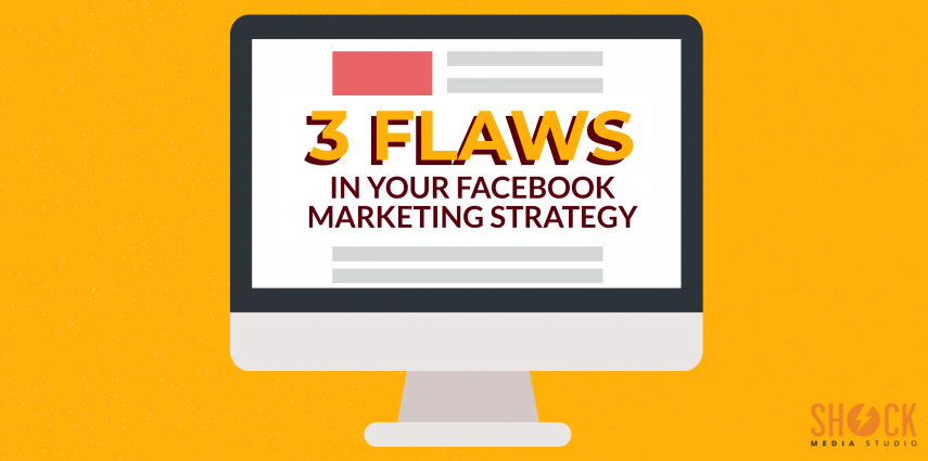 3 Flaws in Facebook Marketing Strategy